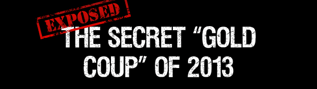 Exposed: The Secret 'Gold Coup' of 2013