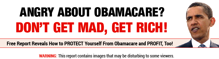 Angry About Obamacare? Don't Get Mad, Get Rich!