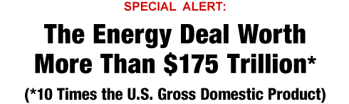 The Energy Deal Worth More Than $175 Trillion